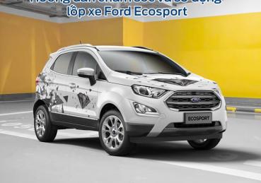 Hướng dẫn chăm sóc và sử dụng lốp xe Ford Ecosport
