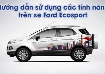 Hướng dẫn sử dụng các tính năng trên xe Ford Ecosport (P2)