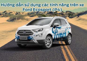 Hướng dẫn sử dụng các tính năng trên xe Ford Ecosport (P4)