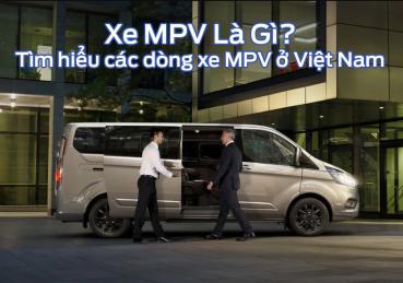 Xe MPV là gì ? Tìm hiểu các dòng xe MPV ở Việt Nam